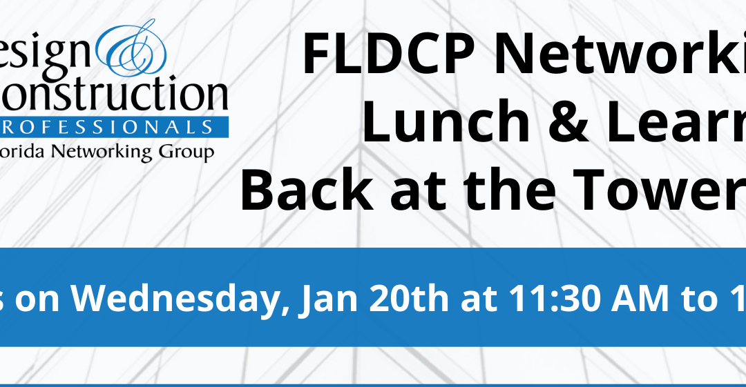 FLDCP Networking Lunch & Learn Back at the Tower Club